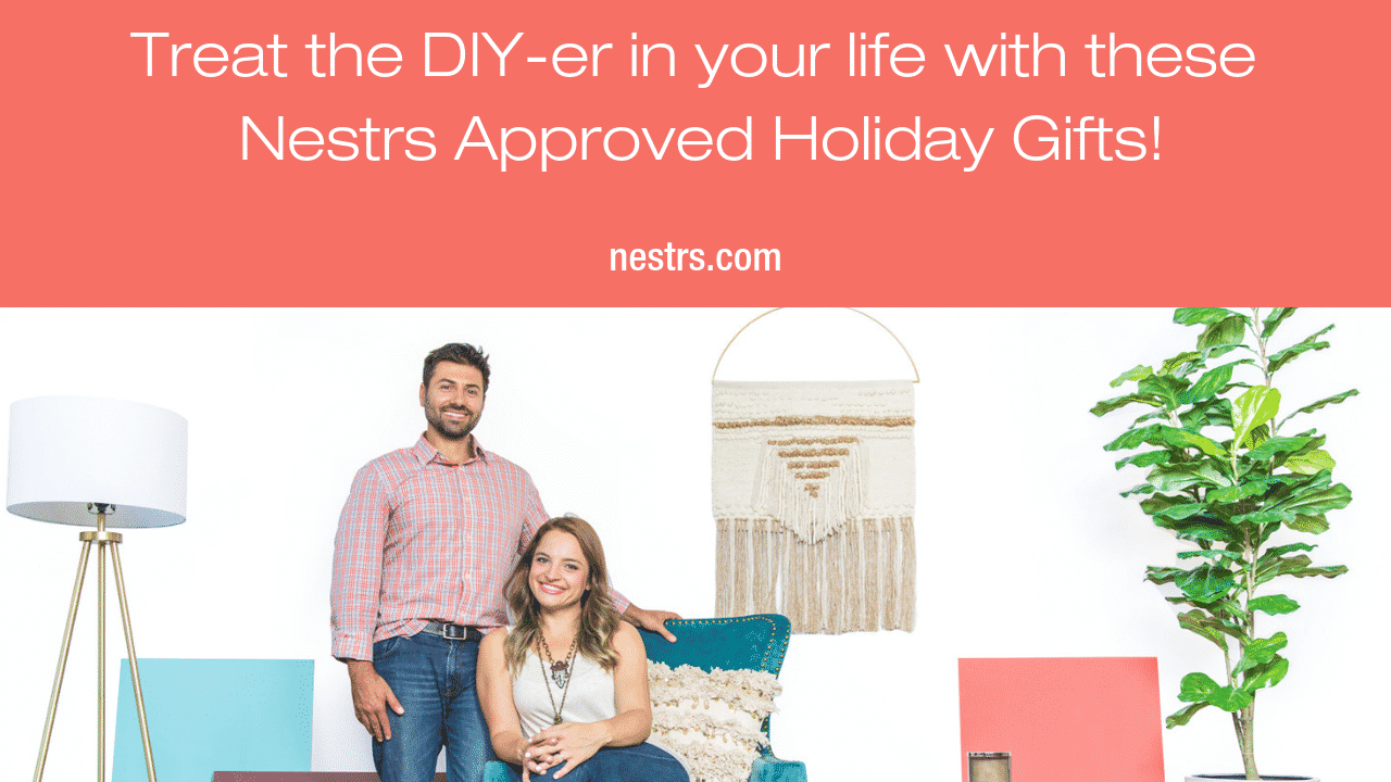 Treat the DIY-er in your life with these Nestrs Approved Holiday Gifts